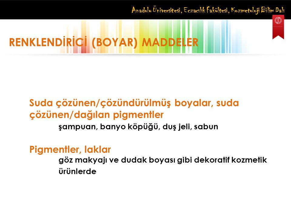 Anadolu Üniversitesi, Eczacılık Fakültesi, Kozmetoloji Bilim Dalı RENKLENDİRİCİ (BOYAR) MADDELER Suda çözünen/çözündürülmüş boyalar, suda çözünen/dağı