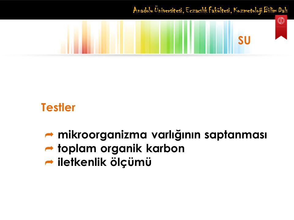 Anadolu Üniversitesi, Eczacılık Fakültesi, Kozmetoloji Bilim Dalı SU Testler  mikroorganizma varlığının saptanması  toplam organik karbon  iletkenl