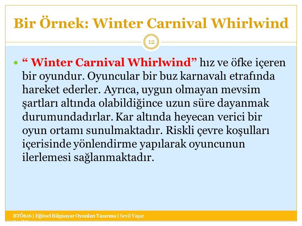 Bir Örnek: Winter Carnival Whirlwind BTÖ616 | Eğitsel Bilgisayar Oyunları Tasarımı | Sevil Yaşar 12 Winter Carnival Whirlwind hız ve öfke içeren bir oyundur.