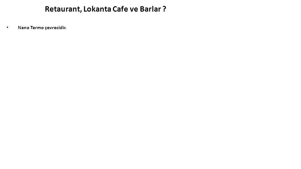 Nano Termo çevrecidir. Retaurant, Lokanta Cafe ve Barlar ?
