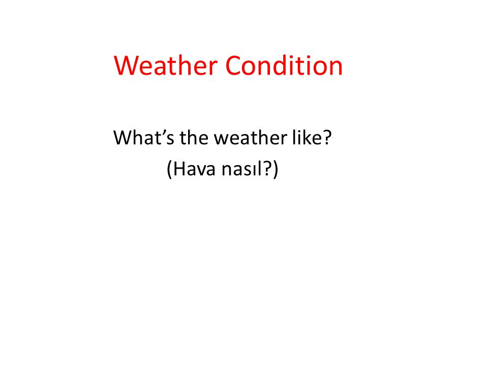 Weather Condition What's the weather like? (Hava nasıl?)