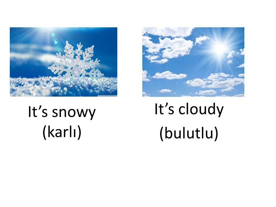 It's snowy (karlı) It's cloudy (bulutlu)