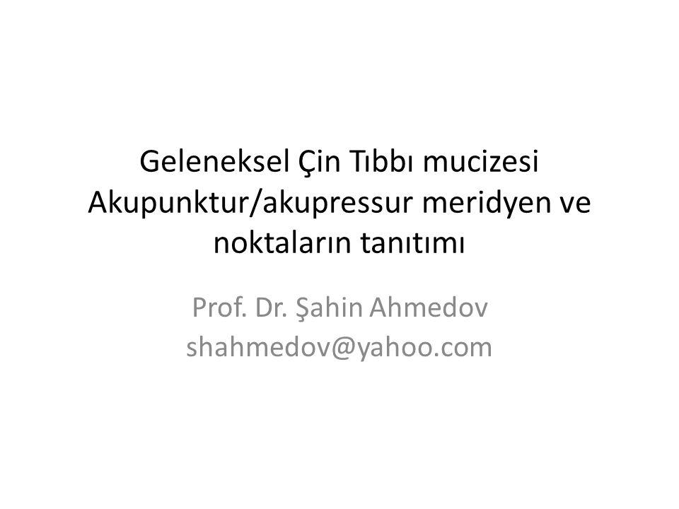 Geleneksel Çin Tıbbı mucizesi Akupunktur/akupressur meridyen ve noktaların tanıtımı Prof. Dr. Şahin Ahmedov shahmedov@yahoo.com