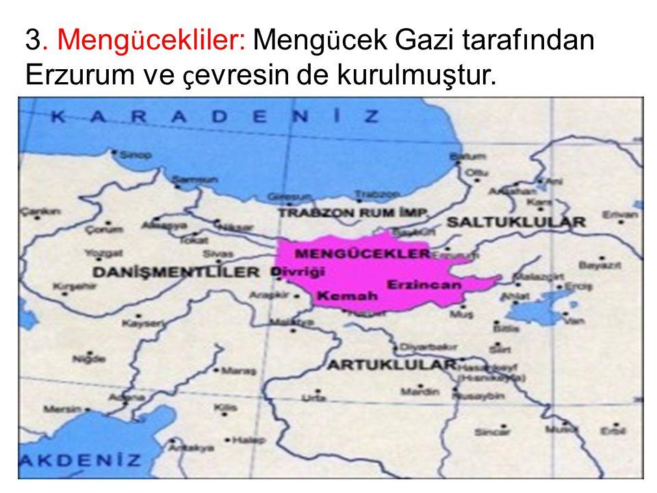 3. Meng ü cekliler: Meng ü cek Gazi tarafından Erzurum ve ç evresin de kurulmuştur.