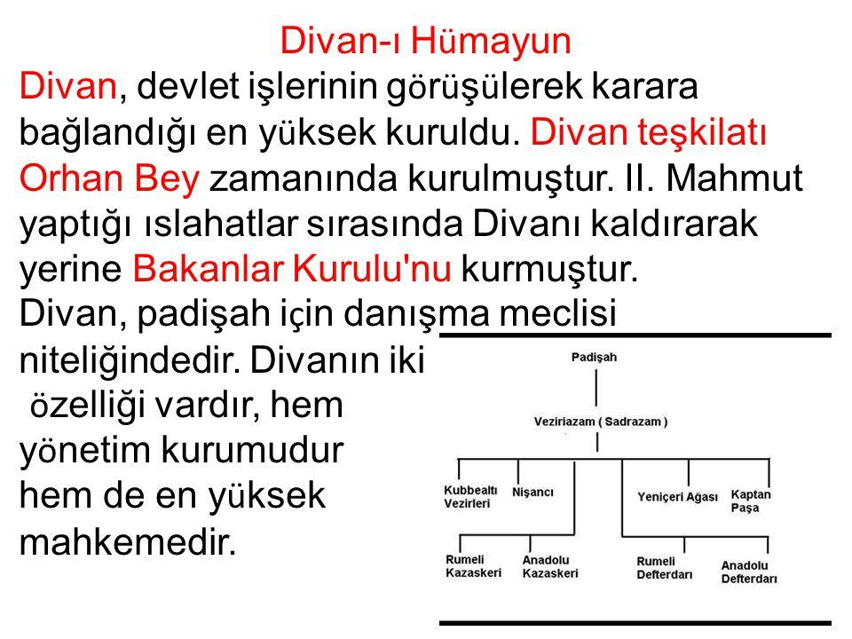 Divan-ı H ü mayun Divan, devlet işlerinin g ö r ü ş ü lerek karara bağlandığı en y ü ksek kuruldu. Divan teşkilatı Orhan Bey zamanında kurulmuştur. II
