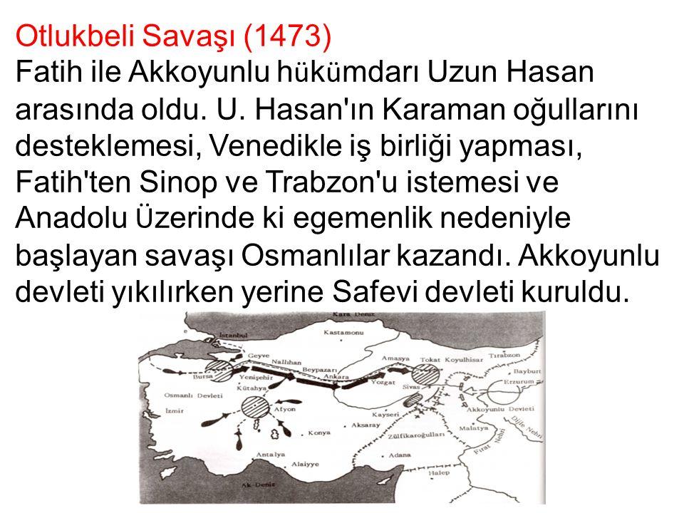 Otlukbeli Savaşı (1473) Fatih ile Akkoyunlu h ü k ü mdarı Uzun Hasan arasında oldu. U. Hasan'ın Karaman oğullarını desteklemesi, Venedikle iş birliği