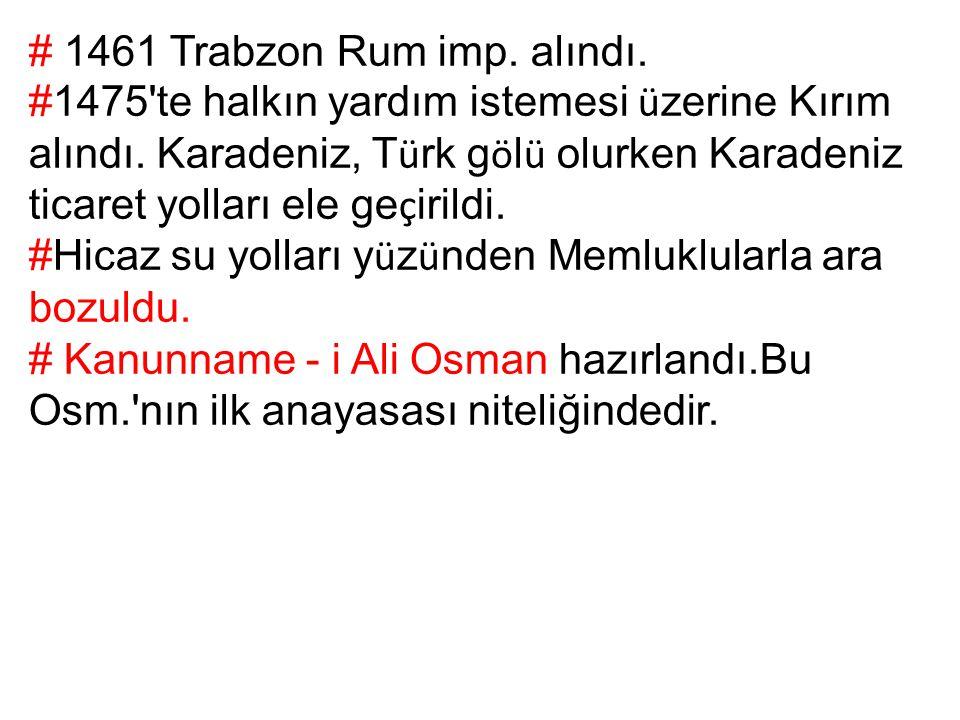 # 1461 Trabzon Rum imp. alındı. #1475'te halkın yardım istemesi ü zerine Kırım alındı. Karadeniz, T ü rk g ö l ü olurken Karadeniz ticaret yolları ele