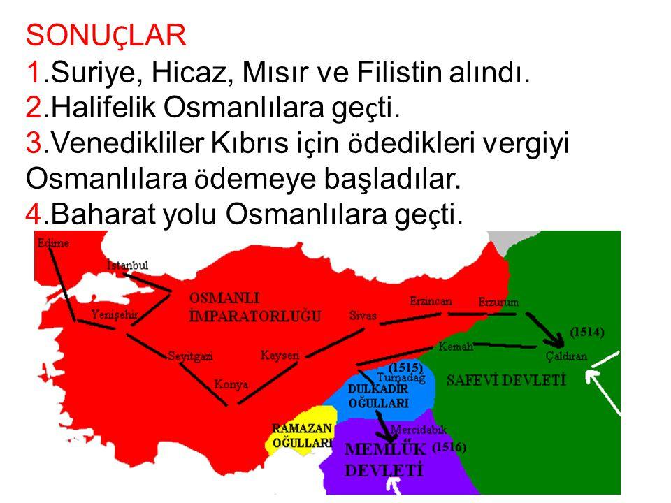SONU Ç LAR 1.Suriye, Hicaz, Mısır ve Filistin alındı. 2.Halifelik Osmanlılara ge ç ti. 3.Venedikliler Kıbrıs i ç in ö dedikleri vergiyi Osmanlılara ö