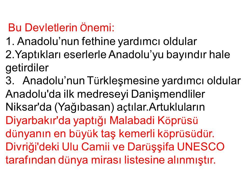 Bu Devletlerin Ö nemi: 1. Anadolu'nun fethine yardımcı oldular 2.Yaptıkları eserlerle Anadolu'yu bayındır hale getirdiler 3. Anadolu'nun T ü rkleşmesi