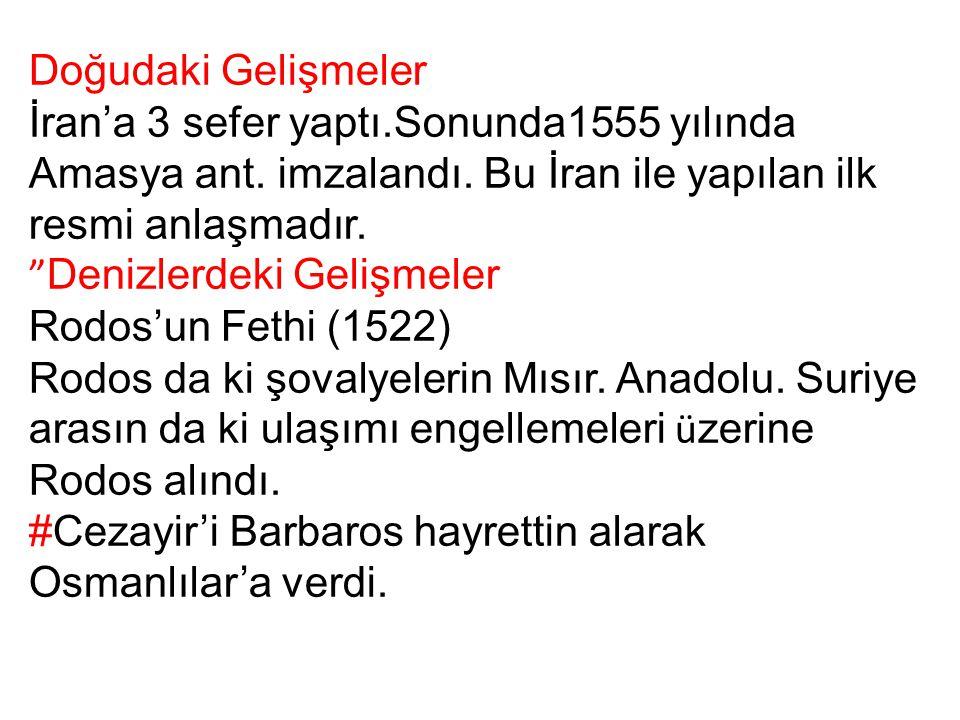 """Doğudaki Gelişmeler İran'a 3 sefer yaptı.Sonunda1555 yılında Amasya ant. imzalandı. Bu İran ile yapılan ilk resmi anlaşmadır. """" Denizlerdeki Gelişmele"""