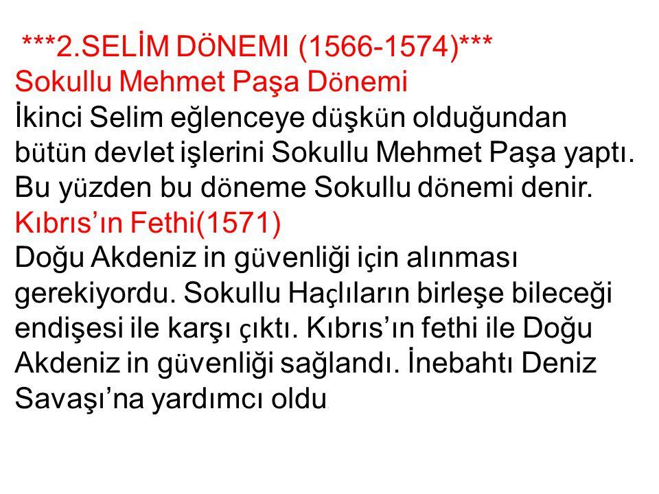 ***2.SELİM D Ö NEMI (1566-1574)*** Sokullu Mehmet Paşa D ö nemi İkinci Selim eğlenceye d ü şk ü n olduğundan b ü t ü n devlet işlerini Sokullu Mehmet