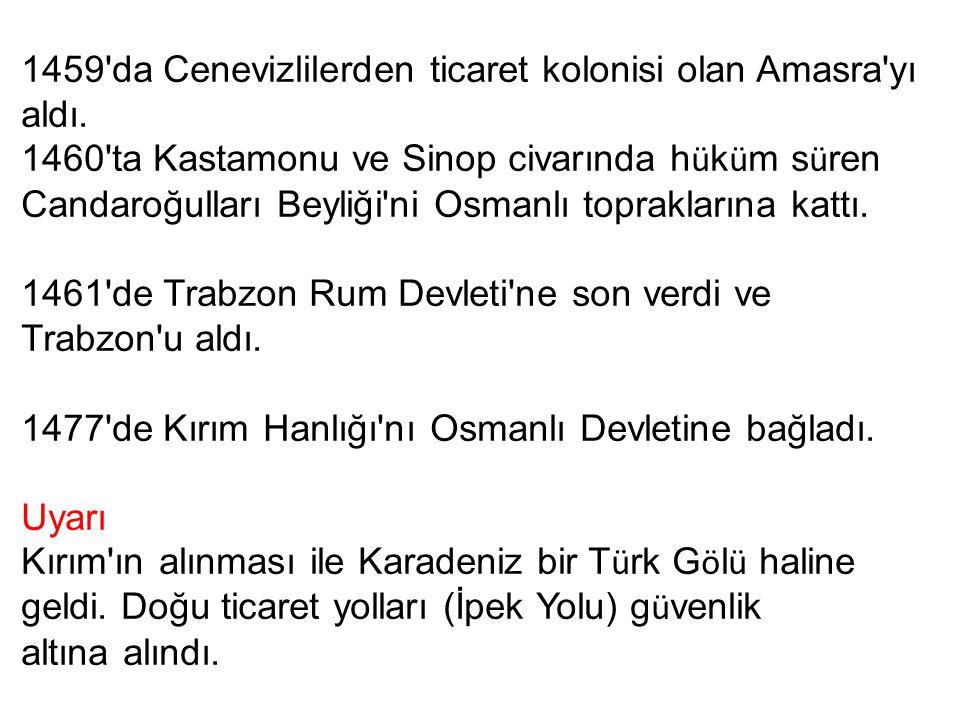 1459'da Cenevizlilerden ticaret kolonisi olan Amasra'yı aldı. 1460'ta Kastamonu ve Sinop civarında h ü k ü m s ü ren Candaroğulları Beyliği'ni Osmanlı
