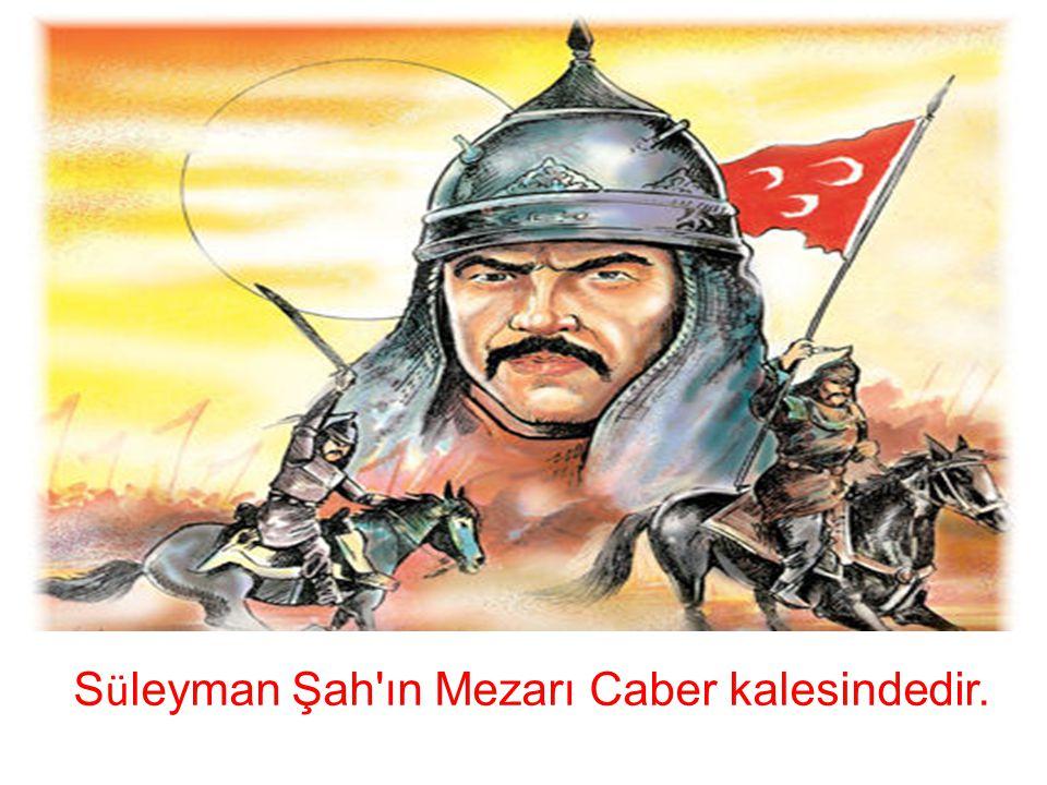 S ü leyman Şah'ın Mezarı Caber kalesindedir.
