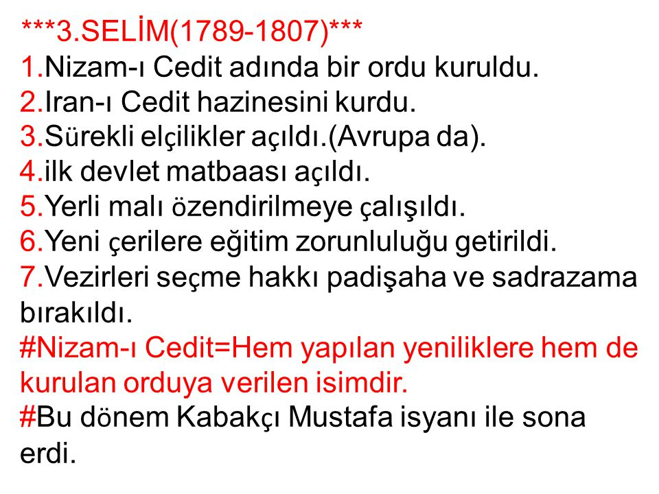 ***3.SELİM(1789-1807)*** 1.Nizam-ı Cedit adında bir ordu kuruldu. 2.Iran-ı Cedit hazinesini kurdu. 3.S ü rekli el ç ilikler a ç ıldı.(Avrupa da). 4.il