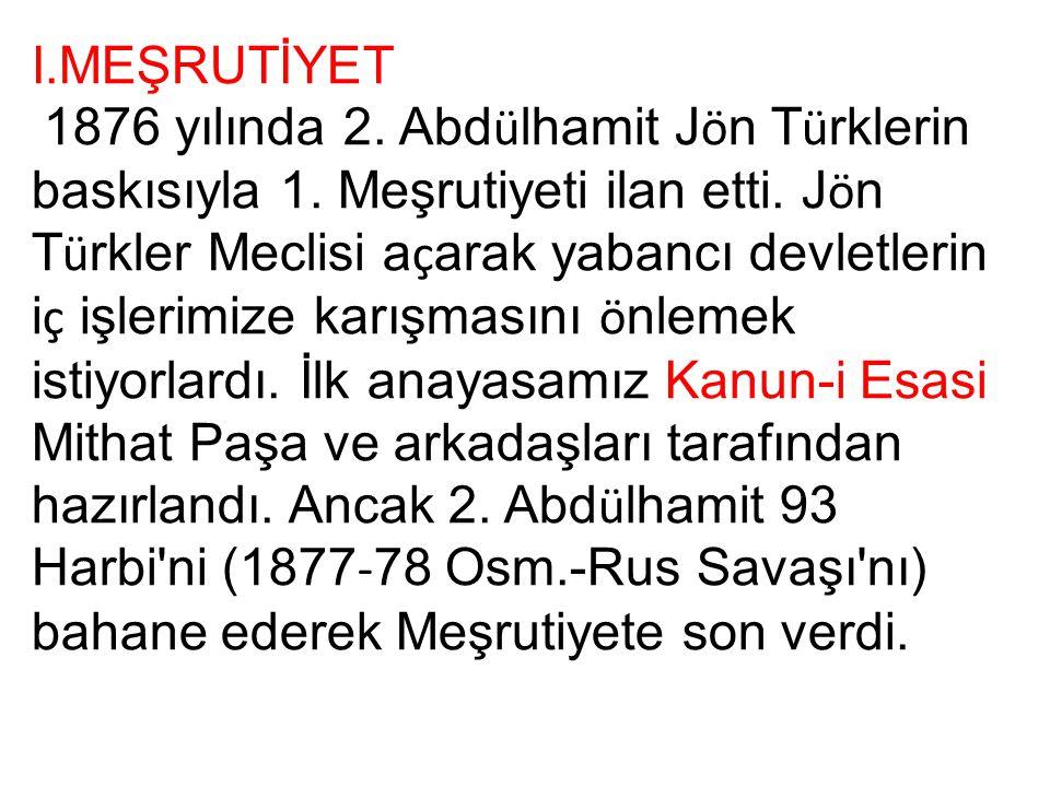 I.MEŞRUTİYET 1876 yılında 2. Abd ü lhamit J ö n T ü rklerin baskısıyla 1. Meşrutiyeti ilan etti. J ö n T ü rkler Meclisi a ç arak yabancı devletlerin