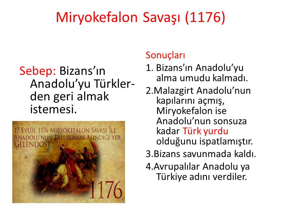 Miryokefalon Savaşı (1176) Sebep: Bizans'ın Anadolu'yu Türkler- den geri almak istemesi. Sonuçları 1. Bizans'ın Anadolu'yu alma umudu kalmadı. 2.Malaz