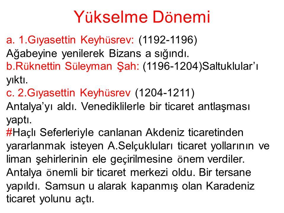 Y ü kselme D ö nemi a. 1.Gıyasettin Keyh ü srev: (1192-1196) Ağabeyine yenilerek Bizans a sığındı. b.R ü knettin S ü leyman Şah: (1196-1204)Saltuklula