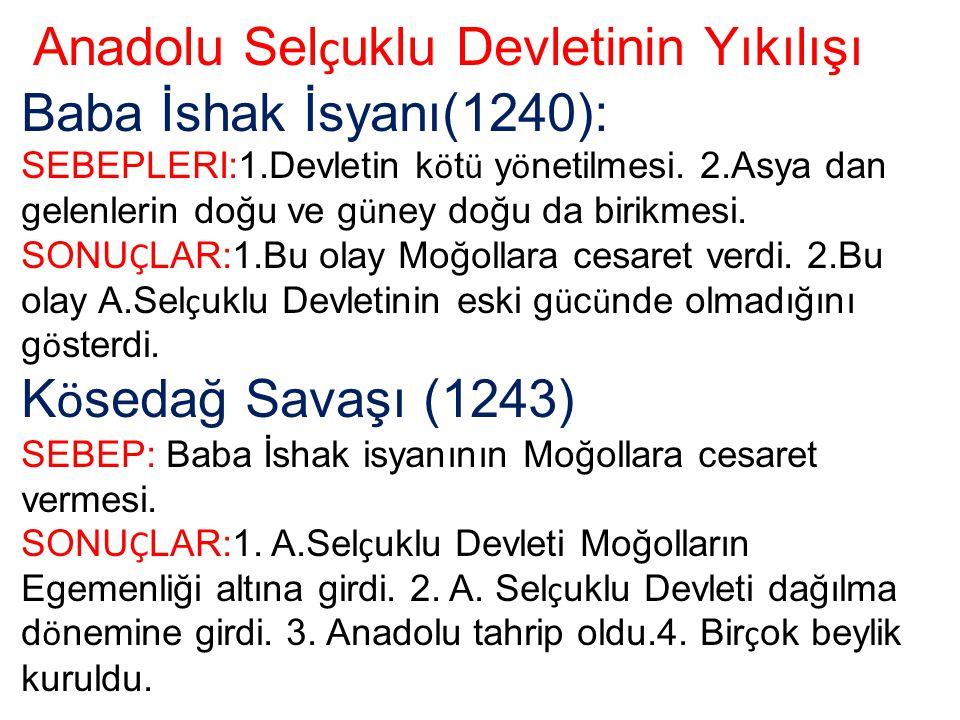 Anadolu Sel ç uklu Devletinin Yıkılışı Baba İshak İsyanı(1240): SEBEPLERI:1.Devletin k ö t ü y ö netilmesi. 2.Asya dan gelenlerin doğu ve g ü ney doğu