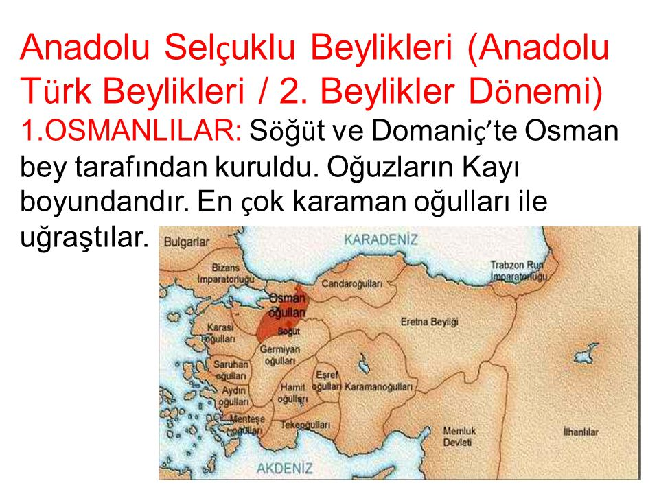 Anadolu Sel ç uklu Beylikleri (Anadolu T ü rk Beylikleri / 2. Beylikler D ö nemi) 1.OSMANLILAR: S ö ğ ü t ve Domani ç' te Osman bey tarafından kuruldu