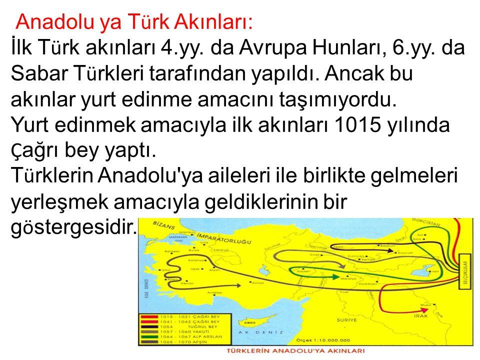 Anadolu ya T ü rk Akınları: İlk T ü rk akınları 4.yy. da Avrupa Hunları, 6.yy. da Sabar T ü rkleri tarafından yapıldı. Ancak bu akınlar yurt edinme am
