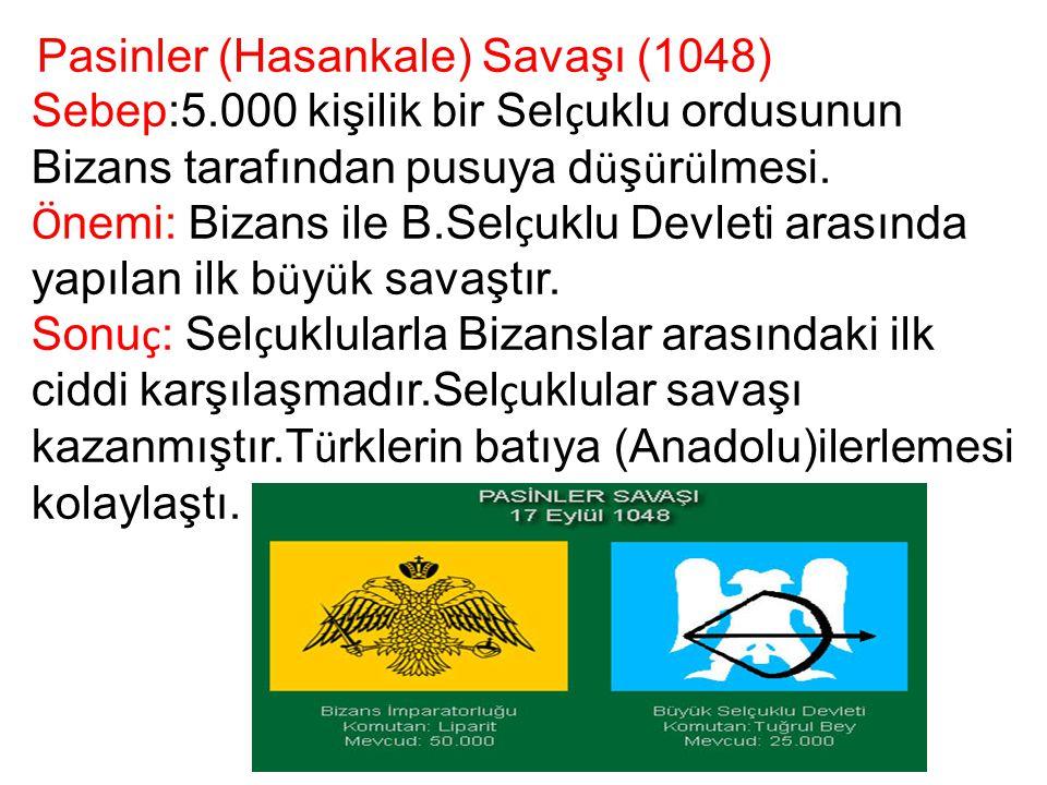 Pasinler (Hasankale) Savaşı (1048) Sebep:5.000 kişilik bir Sel ç uklu ordusunun Bizans tarafından pusuya d ü ş ü r ü lmesi. Ö nemi: Bizans ile B.Sel ç