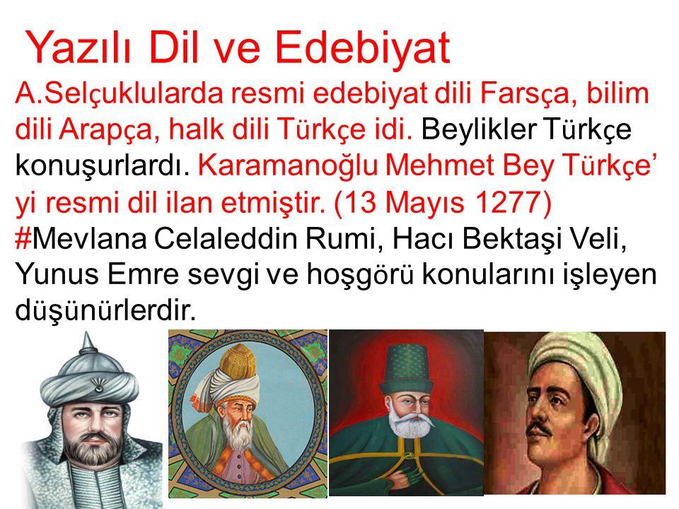 Yazılı Dil ve Edebiyat A.Sel ç uklularda resmi edebiyat dili Fars ç a, bilim dili Arap ç a, halk dili T ü rk ç e idi. Beylikler T ü rk ç e konuşurlard