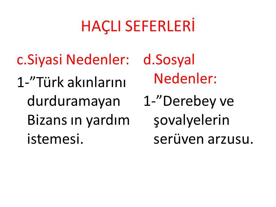 """HAÇLI SEFERLERİ c.Siyasi Nedenler: 1-""""Türk akınlarını durduramayan Bizans ın yardım istemesi. d.Sosyal Nedenler: 1-""""Derebey ve şovalyelerin serüven ar"""