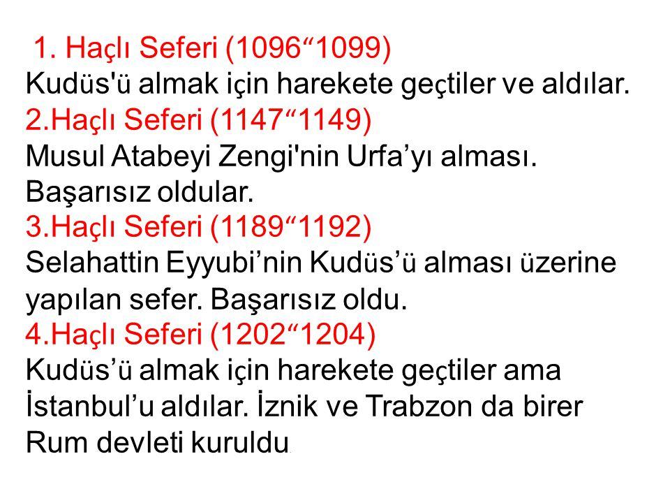 """1. Ha ç lı Seferi (1096 """" 1099) Kud ü s' ü almak i ç in harekete ge ç tiler ve aldılar. 2.Ha ç lı Seferi (1147 """" 1149) Musul Atabeyi Zengi'nin Urfa'yı"""