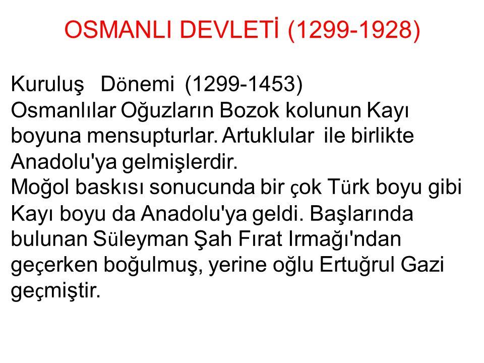 OSMANLI DEVLETİ (1299-1928) Kuruluş D ö nemi (1299-1453) Osmanlılar Oğuzların Bozok kolunun Kayı boyuna mensupturlar. Artuklular ile birlikte Anadolu'