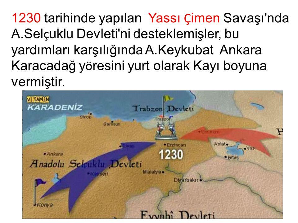 1230 tarihinde yapılan Yassı Ç imen Savaşı'nda A.Sel ç uklu Devleti'ni desteklemişler, bu yardımları karşılığında A.Keykubat Ankara Karacadağ y ö resi