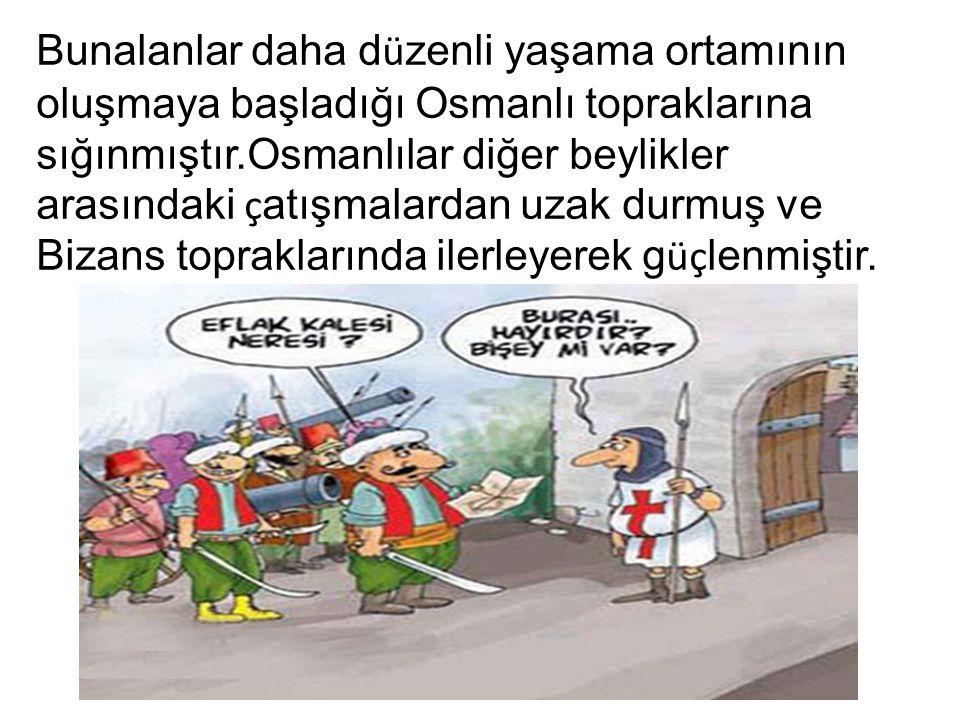 Bunalanlar daha d ü zenli yaşama ortamının oluşmaya başladığı Osmanlı topraklarına sığınmıştır.Osmanlılar diğer beylikler arasındaki ç atışmalardan uz
