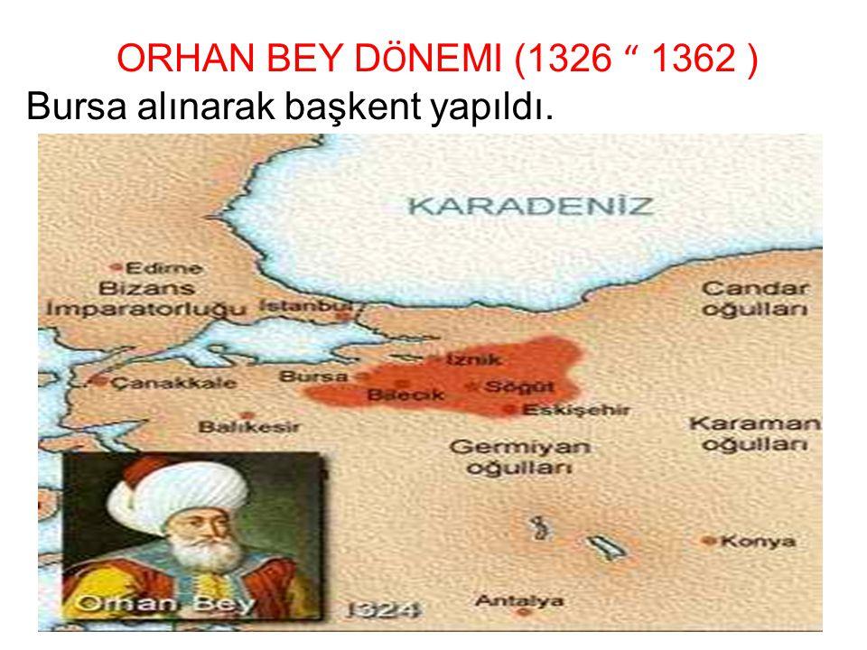 """ORHAN BEY D Ö NEMI (1326 """" 1362 ) Bursa alınarak başkent yapıldı."""