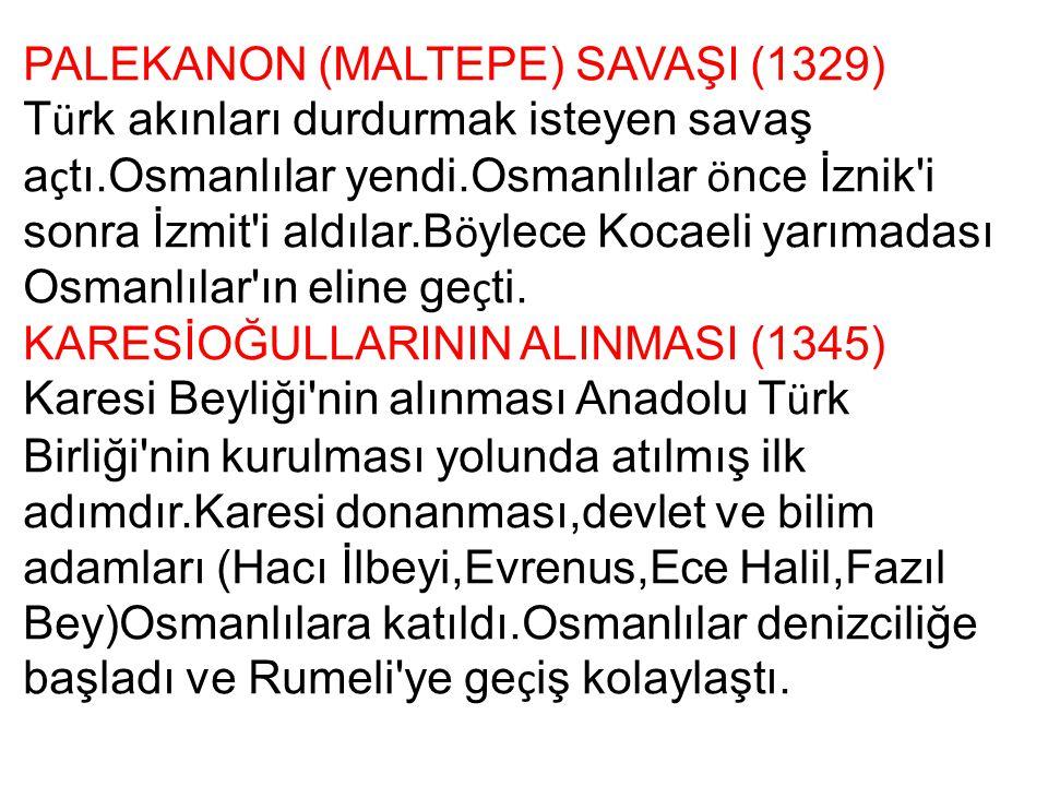 PALEKANON (MALTEPE) SAVAŞI (1329) T ü rk akınları durdurmak isteyen savaş a ç tı.Osmanlılar yendi.Osmanlılar ö nce İznik'i sonra İzmit'i aldılar.B ö y