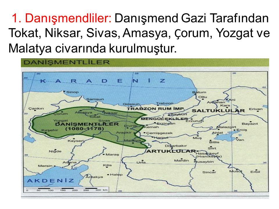 1. Danışmendliler: Danışmend Gazi Tarafından Tokat, Niksar, Sivas, Amasya, Ç orum, Yozgat ve Malatya civarında kurulmuştur.