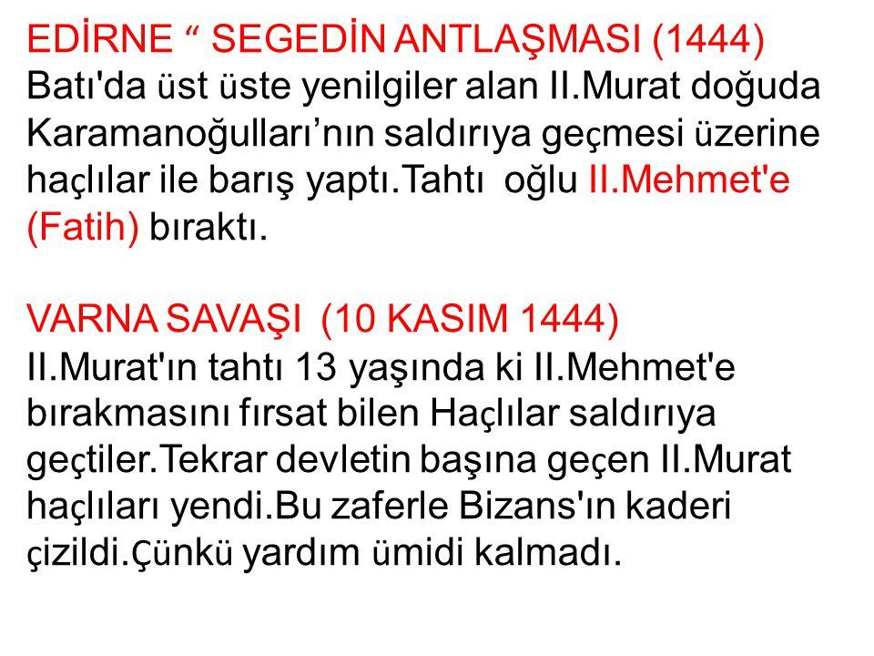 """EDİRNE """" SEGEDİN ANTLAŞMASI (1444) Batı'da ü st ü ste yenilgiler alan II.Murat doğuda Karamanoğulları'nın saldırıya ge ç mesi ü zerine ha ç lılar ile"""