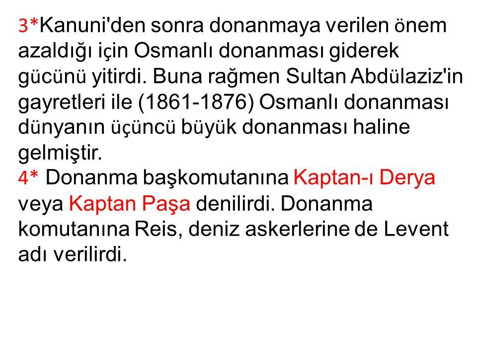 3* Kanuni'den sonra donanmaya verilen ö nem azaldığı i ç in Osmanlı donanması giderek g ü c ü n ü yitirdi. Buna rağmen Sultan Abd ü laziz'in gayretler
