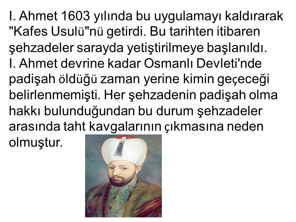 I. Ahmet 1603 yılında bu uygulamayı kaldırarak