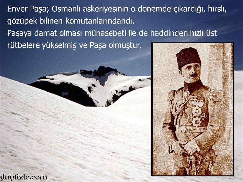 ENVER PAŞA Enver Paşa taarruz emri vermemiş olsaydı, iki orduda karşılıklı yerlerinde kalacaktı ve sonuçta;