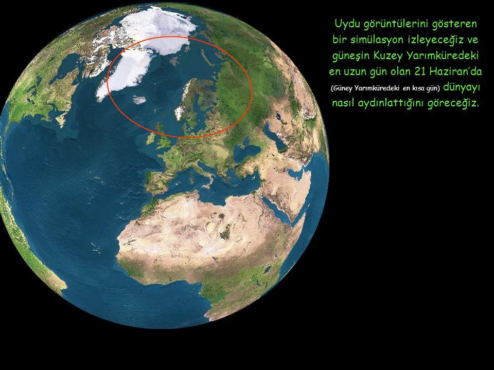 Uydu görüntülerini gösteren bir simülasyon izleyeceğiz ve güneşin Kuzey Yarımküredeki en uzun gün olan 21 Haziran'da (Güney Yarımküredeki en kısa gün)