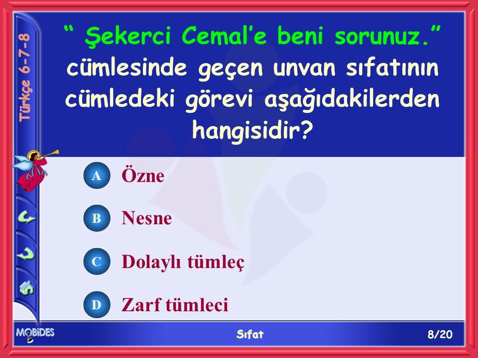 9/20 Sıfat A B C D Niçin bize gelmiyorsun.Ankara'ya hangi yoldan gittiniz.