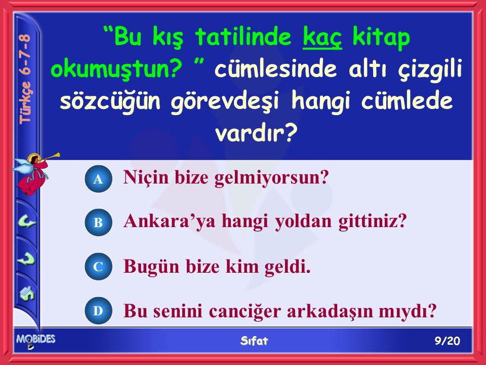 9/20 Sıfat A B C D Niçin bize gelmiyorsun. Ankara'ya hangi yoldan gittiniz.