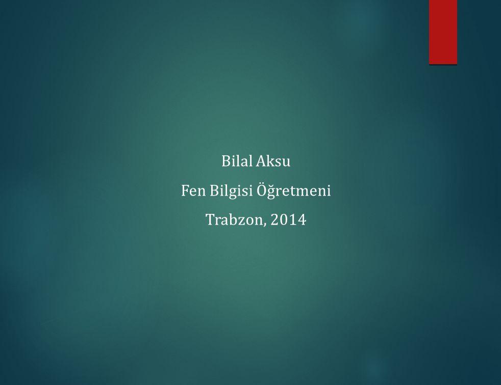 Bilal Aksu Fen Bilgisi Öğretmeni Trabzon, 2014