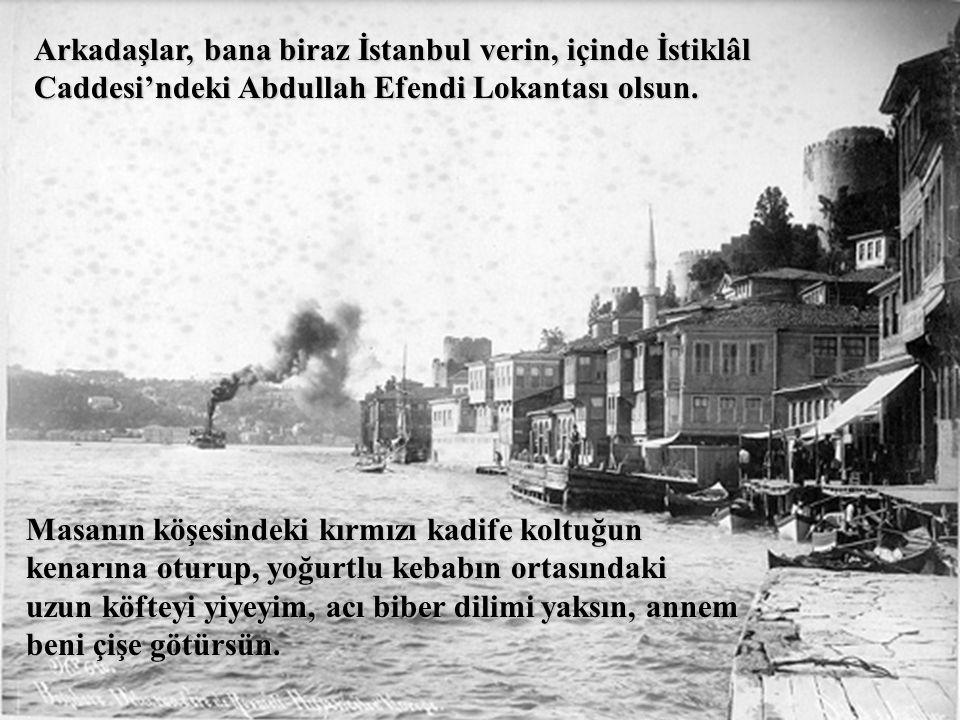Bana biraz İstanbul verin arkadaşlar, İstanbul'un en güzel yerlerinden olsun.