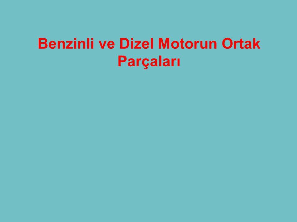 Benzinli ve Dizel Motorun Ortak Parçaları