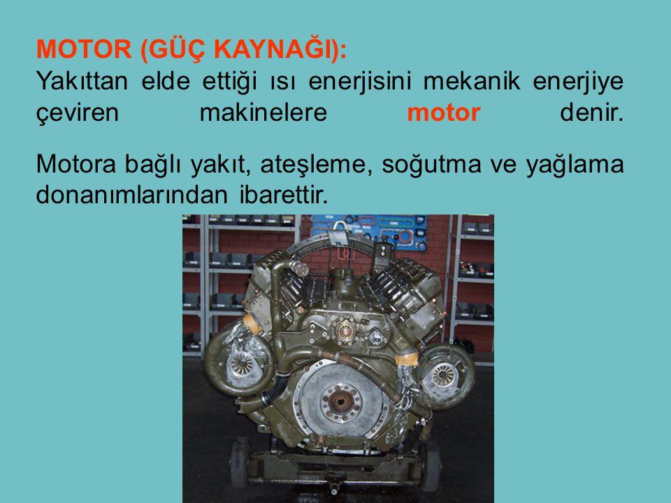 MOTOR (GÜÇ KAYNAĞI): Yakıttan elde ettiği ısı enerjisini mekanik enerjiye çeviren makinelere motor denir. Motora bağlı yakıt, ateşleme, soğutma ve yağ