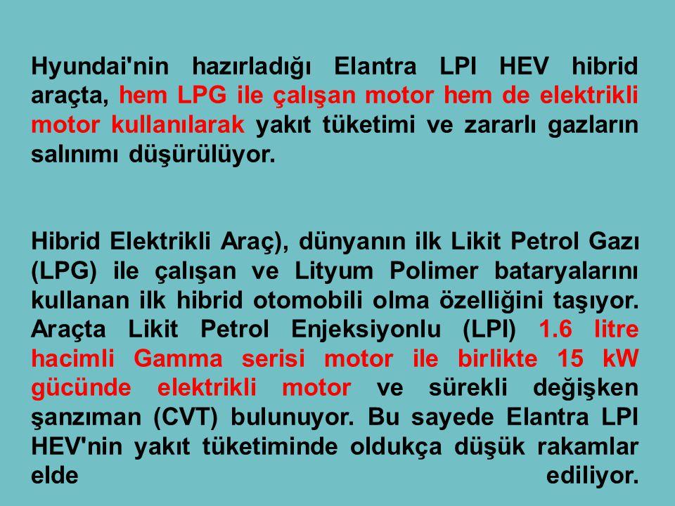 Hyundai'nin hazırladığı Elantra LPI HEV hibrid araçta, hem LPG ile çalışan motor hem de elektrikli motor kullanılarak yakıt tüketimi ve zararlı gazlar