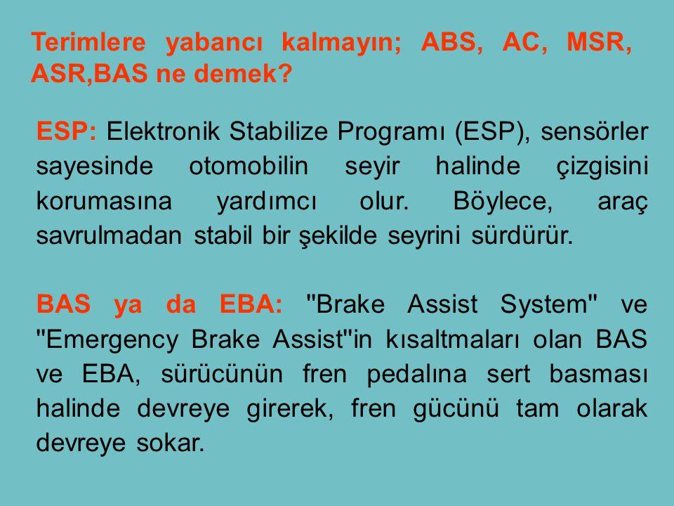 Terimlere yabancı kalmayın; ABS, AC, MSR, ASR,BAS ne demek.