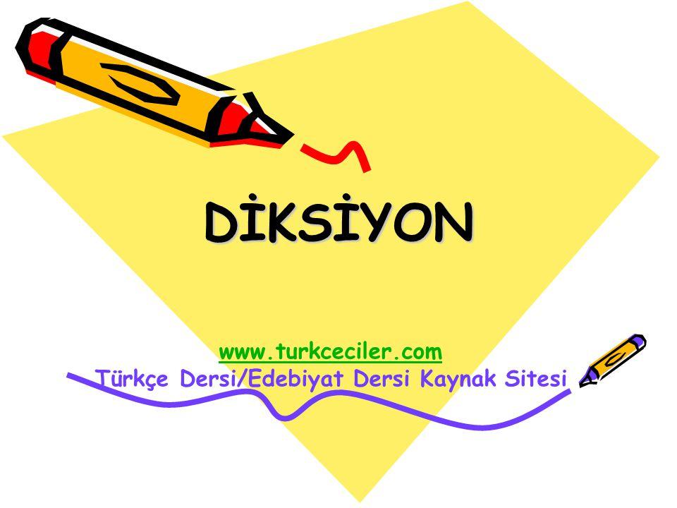 DİKSİYON www.turkceciler.com Türkçe Dersi/Edebiyat Dersi Kaynak Sitesi