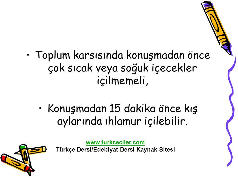 Toplum karsısında konuşmadan önce çok sıcak veya soğuk içecekler içilmemeli, Konuşmadan 15 dakika önce kış aylarında ıhlamur içilebilir. www.turkcecil