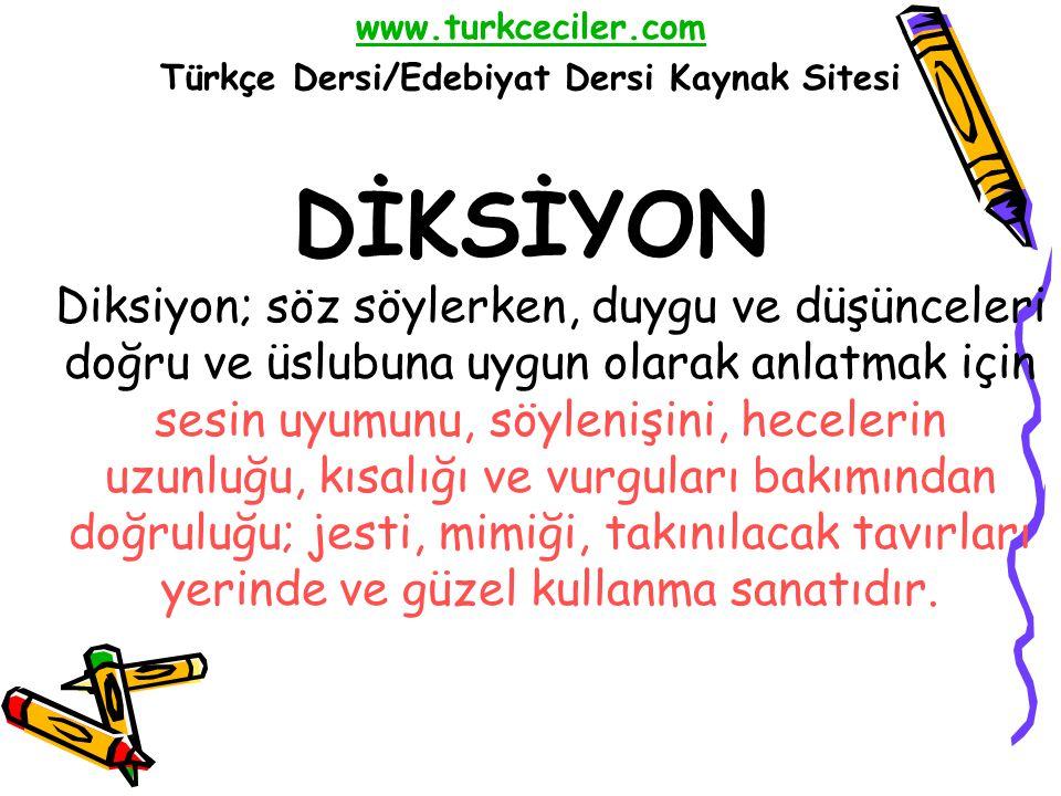 www.turkceciler.com Türkçe Dersi/Edebiyat Dersi Kaynak Sitesi DİKSİYON Diksiyon; söz söylerken, duygu ve düşünceleri doğru ve üslubuna uygun olarak an